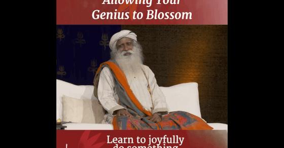 Sadhguru's Wisdom: Allowing Your Genius to Blossom