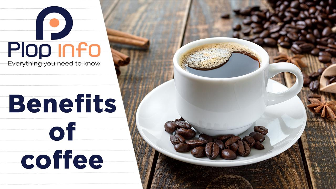 What are the benefits of Coffee ? | Everything You Need To Know | Plop Info