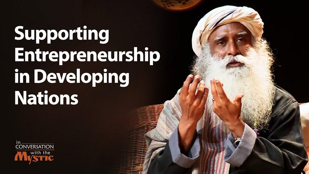 Supporting entrepreneurship in developing nations   Sadhguru