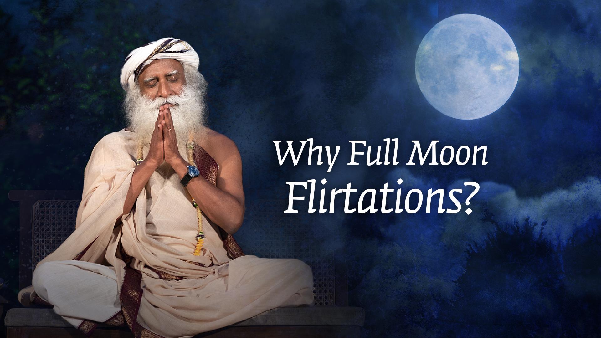 Full Moon Flirtations with Sadhguru