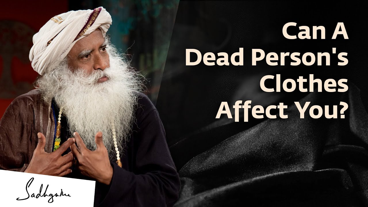Why You Should Not Wear a Dead Person's Clothes | Sadhguru