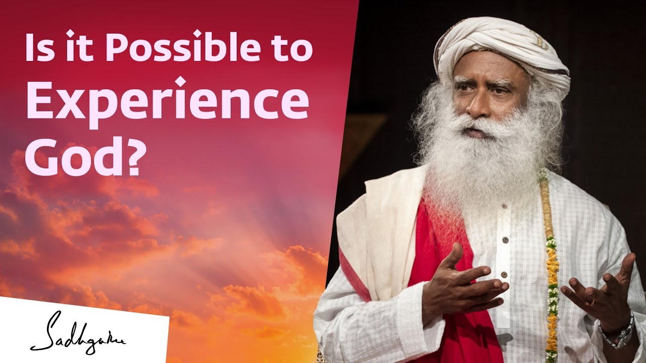Is It Possible To Experience God? | Sadhguru
