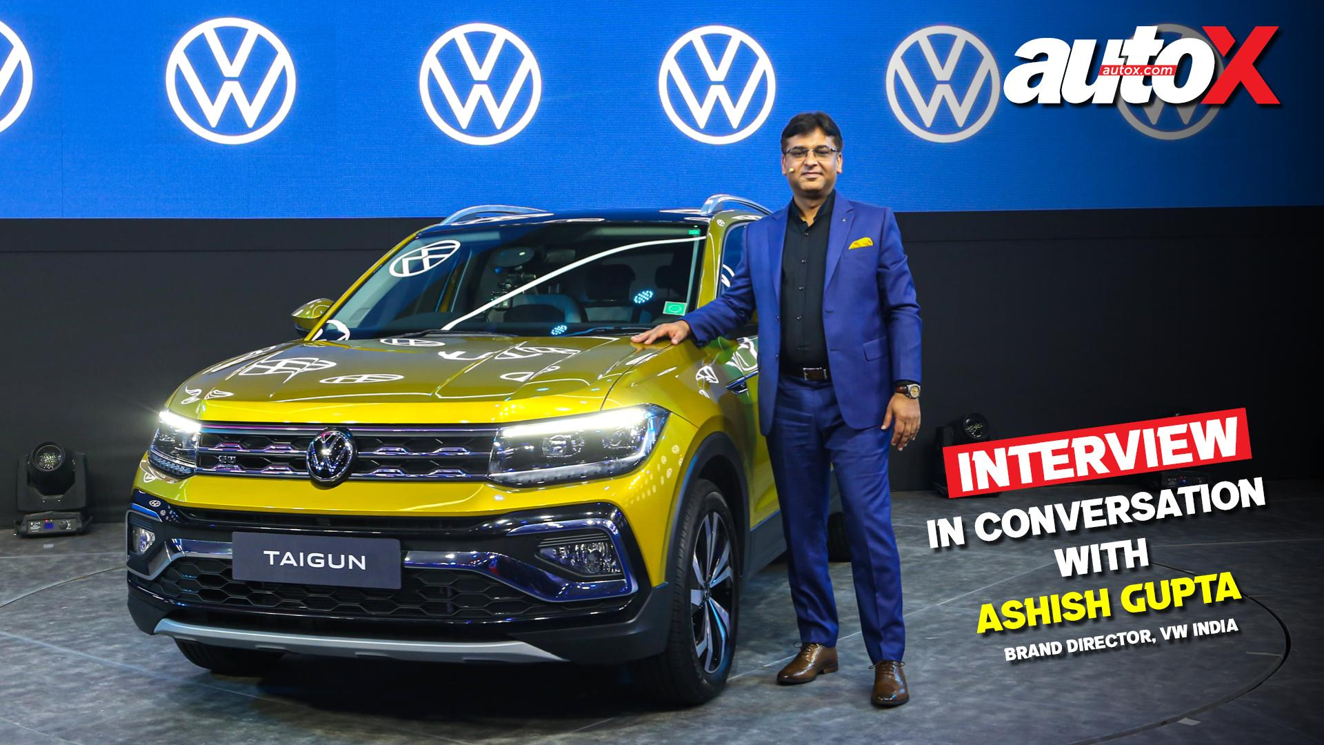 In Conversation with Ashish Gupta, Director, VW India, on Taigun launch, future products & more