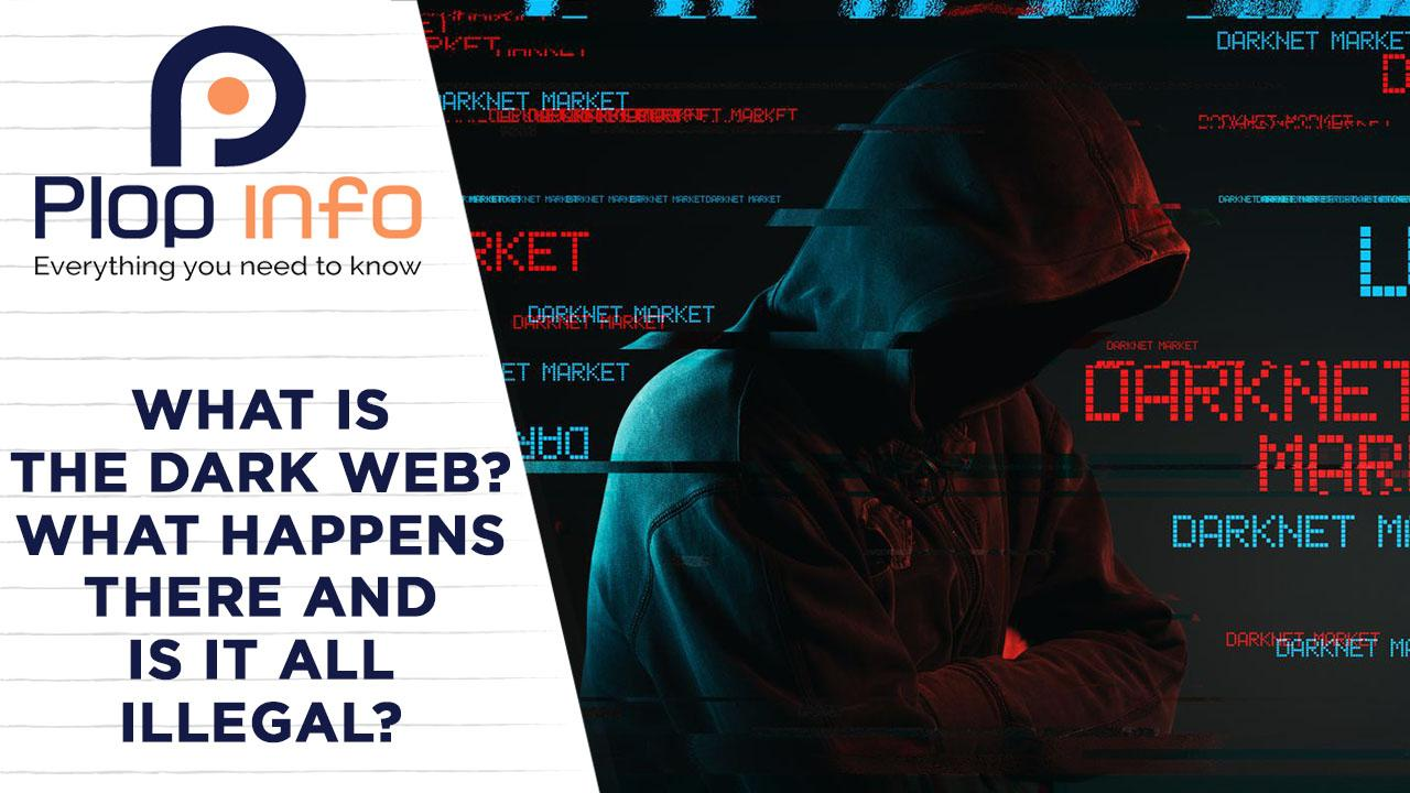 What is the dark web? What happens there and is it all illegal? | Everything You Need To Know | Plop Info