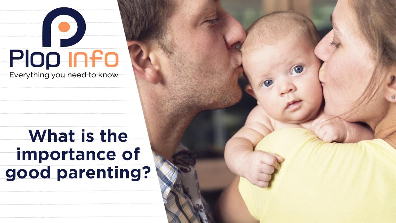 What is the importance of good parenting?   Everything You Need To Know   Plop Info
