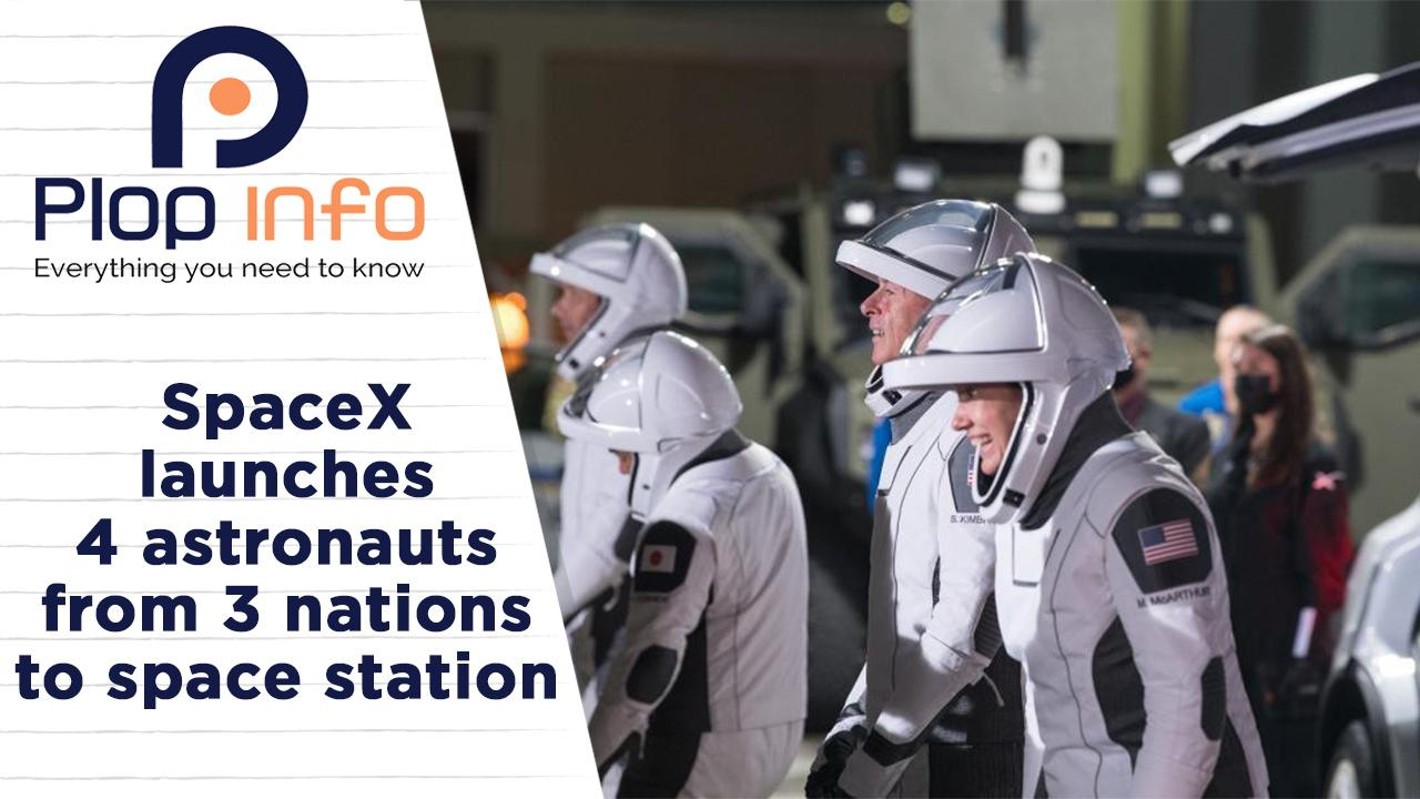 SpaceX launches 4 astronauts to space station | Everything You Need To Know | Plop Info