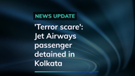 'Terror scare':  Jet Airways passenger detained in Kolkata
