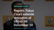 Tokyo Court extends Ghosn's detention