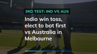3rd Test: India win toss in Melbourne