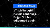 #TripleTalaqBill ruckus continues, Rajya Sabha adjourned again