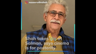 Naseeruddin takes dig at Salman, says cinema is for posterity
