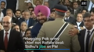Hugging Pak army chief not Rafale deal: Sidhu's jibe at PM