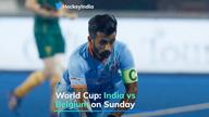 Hockey World Cup: India vs Belgium on Sunday