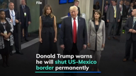 Trump threatens to entirely shut the US-Mexico border
