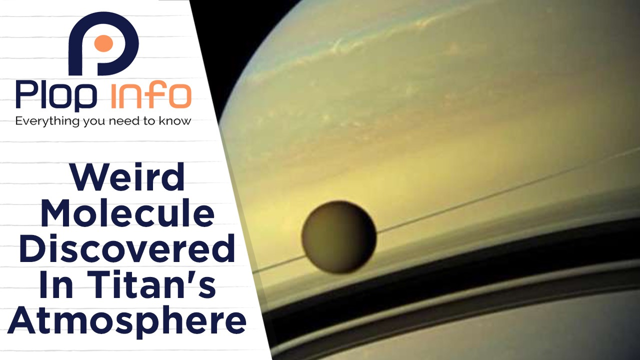 Scientists discover weird molecule on Saturn's biggest Moon | Everything You Need To Know | Plop Info