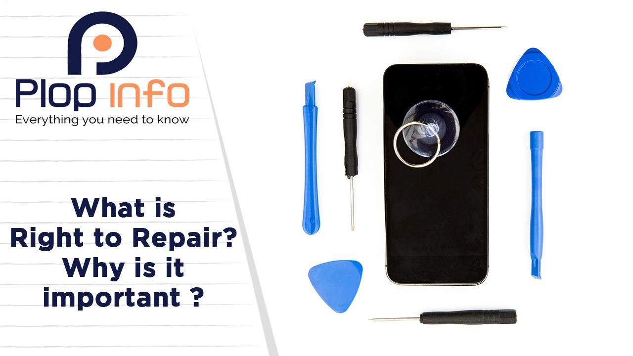 What is the Right to Repair ? Why is it important? | Everything You Need To Know | Plop Info
